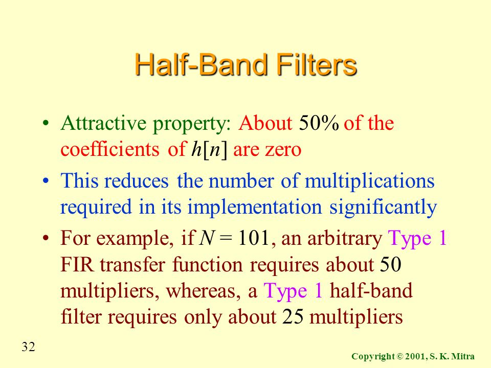 Half-Band Filters Attractive property: About 50% of the coefficients of h[n] are zero.